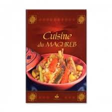 cuisine du maghreb cuisine arabe algerienne marocaine tunisienne libannaise livre