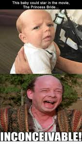 Inconceivable Meme - this baby could star in the movie the princess bride inconceivable