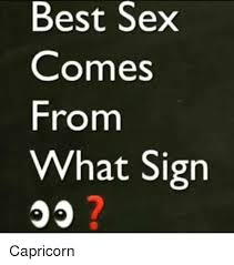 Capricorn Meme - best sex comes from what sign capricorn meme on me me