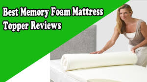 Mattress Topper Reviews Sleep Innovations How To Choose The Best Memory Foam Mattress Topper Reviews Youtube