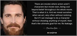 christian bale quote there are movies where actors aren u0027t