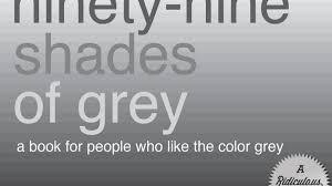 ninety nine shades of grey by ridiculo us u2014 kickstarter
