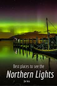 places you can see the northern lights see the northern lights for less by booking your trip as soon as