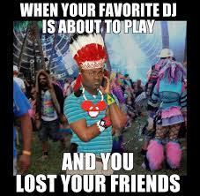 Edm Memes - how many of your friends will be like this at these upcoming