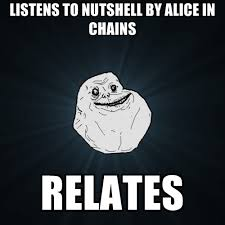 Alice Meme - listens to nutshell by alice in chains relates create meme