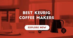 keurig coffee maker black friday 10 best keurig coffee makers u2013 do not buy before reading this