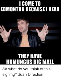Edmonton Memes - i come to edmonton because i hear they have humungus big mall so