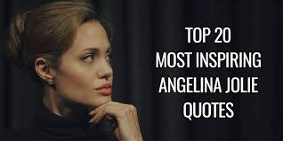 quote for volunteers motivation top 20 most inspiring angelina jolie quotes goalcast