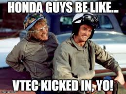 Vtec Meme - vtec kicked in yo