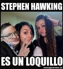 Stephen Hawking Meme - meme personalizado stephen hawking es un loquillo 2773023
