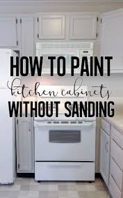 can i paint kitchen cabinets without sanding how to paint cabinets without sanding rehab dorks