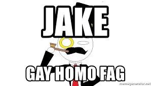 Meme Generator Definition - jake gay homo fag definition of meme generator