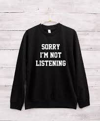 sorry i u0027m not listening sweater women funny gifts women