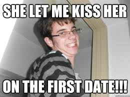 First Date Meme - she let me kiss her on the first date naive nathan quickmeme