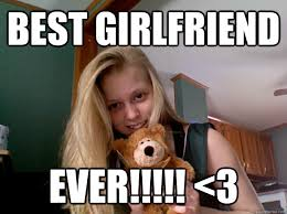 Best Ever Memes - best girlfriend ever 3 best quickmeme