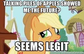 My Little Pony Meme Generator - talking piles of apples showed me the future seems legit my