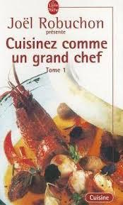 cuisinez comme un chef cuisinez comme un grand chef tome 1 joel robuchon 9782253165576