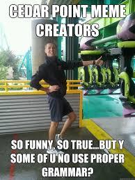 Meme Creators - cedar point meme creators so funny so true but y some of u no