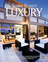 shawn elliott luxury magazine the outdoor living issue by