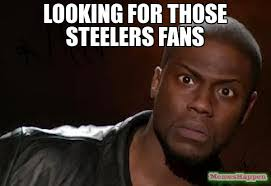 Steelers Meme - looking for those steelers fans meme kevin hart the hell 15373