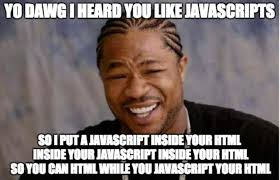 Meme Html - how i feel using javascript to modify the html dom for the first
