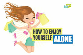 enjoy yourself how to enjoy yourself 50 tips to have more fun alone fab how