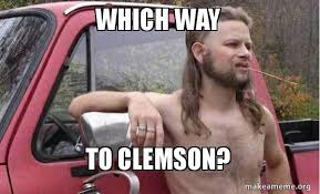 Clemson Memes - which way to clemson almost politically correct redneck make a meme