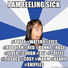 Watery Eyes Meme - i am feeling sick puffy watery eyes