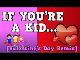 kid valentines if you re a kid s day remix