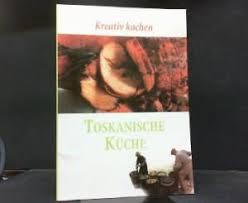 toskanische k che 9783895551192 kreativ kochen toskanische küche abebooks