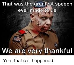 Funniest Memes Ever Made - 25 best memes about the greatest speech ever made the greatest