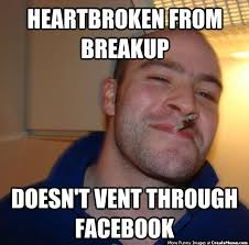 Heartbroken Meme - heartbroken from breakup doesn t vent through facebook create