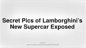 how to pronounce lamborghini aventador how to pronounce secret pics of lamborghini s supercar