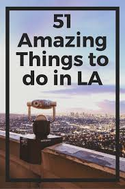 things to do in los 51 awesome things to do in los angeles that don u0027t involve food