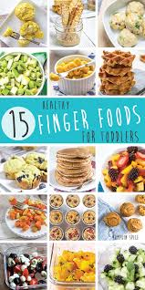 For Toddlers 15 Healthy Finger Foods For Toddlers That They Will Baby