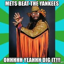 Randy Savage Meme - mets beat the yankees ohhhhh yeahhh dig it randy savage