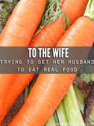 to the trying to get husband to eat real food