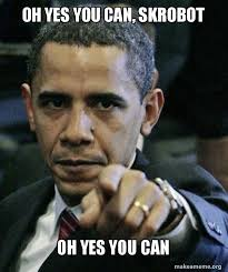 Yes You Can Meme - oh yes you can skrobot oh yes you can angry obama make a meme