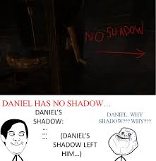 Amnesia Meme - amnesia meme daniel has no shadow by shadow chan15 on deviantart