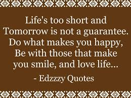 Quote About Happiness And Love by Download Lifes Too Short Quotes Homean Quotes
