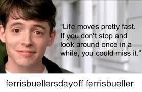 Ferris Bueller Meme - 25 best memes about life moves pretty fast life moves pretty