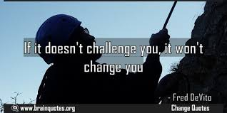Challenge Meaning If It Doesnt Challenge You It Wont Change You Meaning Power