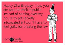 Happy 21st Birthday Meme - ecard 21st birthday happy 21st birthday now you are able to drink