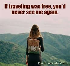 Slikovni rezultat za if travel was free you will never see me