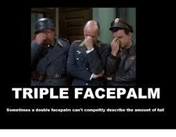 Double Facepalm Meme - triple face palm sometimes a double facepalm can t compeltly