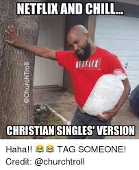 Christian Dating Memes - netflixand chill christian singles version haha tag someone