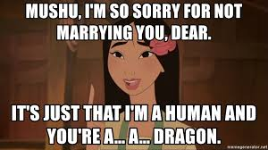 Mulan Meme - mushu i m so sorry for not marrying you dear it s just that i m