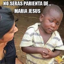 Maria Meme - meme creator no seras parienta de maria jesus meme generator at