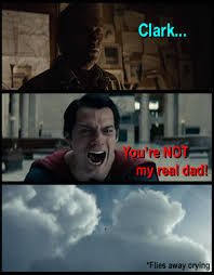 Man Of Steel Meme - the huh man of steel meme you re not my real dad