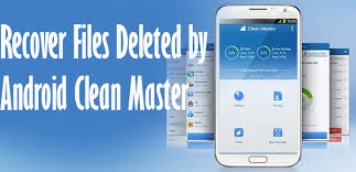 clean android phone how to recover files deleted by android clean master